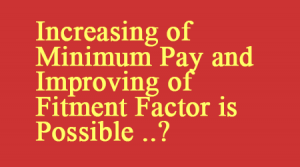 Increasing of Minimum Pay and Improving of Fitment Factor