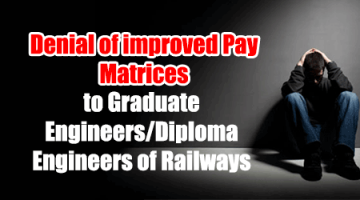 Denial of improved Pay Matrices to Graduate Engineers/Diploma Engineers of Railways