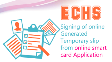 Signing of online Generated Temporary slip from online smart card Application – ECHS