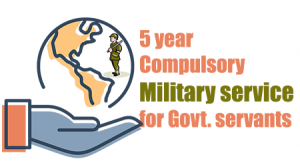 5 year Compulsory military service for Govt. servants