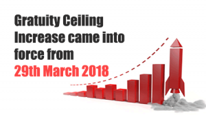 Gratuity Ceiling Increase came into force from 29th March 2018