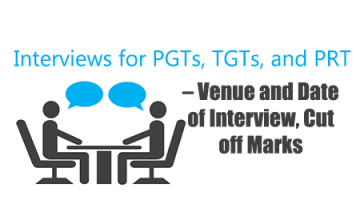 Interviews for PGTs, TGTs, and PRT – Venue and Date of Interview, Cut off Marks
