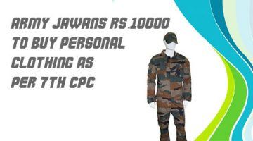 Army Jawans Rs.10000 to Buy Personal Clothing as per 7th CPC